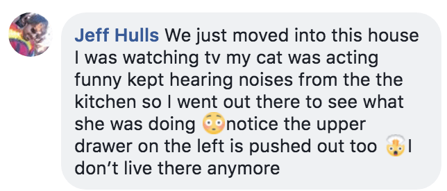 Text - Jeff Hulls We just moved into this house I was watching tv my cat was acting funny kept hearing noises from the the kitchen so I went out there to see what she was doingnotice the upper drawer on the left is pushed out too don't live there anymore