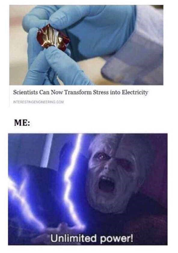 Text - Scientists Can Now Transform Stress into Electricity NTERESTINGENGINEERING.COM ME: Unlimited power!