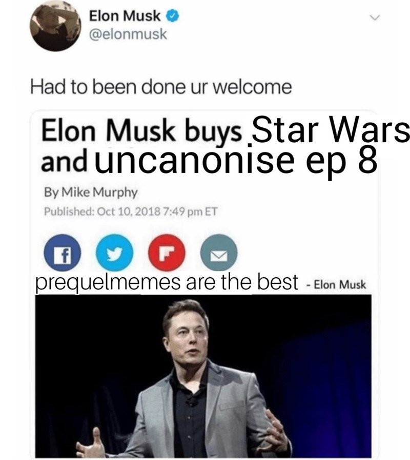 Text - Elon Musk @elonmusk Had to been done ur welcome Elon Musk buys Star Wars and uncanonise ep 8 By Mike Murphy Published: Oct 10, 2018 7:49 pm ET prequelmemes are the best -Elon Musk