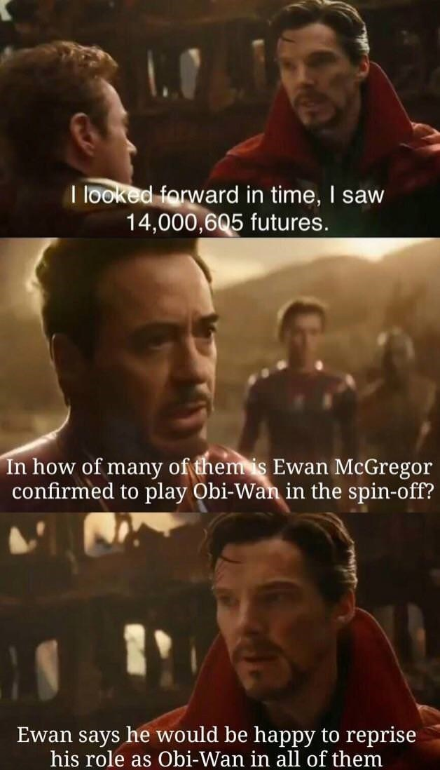 Movie - I looked forward in time, I saw 14,000,605 futures. In how of many of them is Ewan McGregor confirmed to play Obi-Wan in the spin-off? Ewan says he would be happy to reprise his role as Obi-Wan in all of them