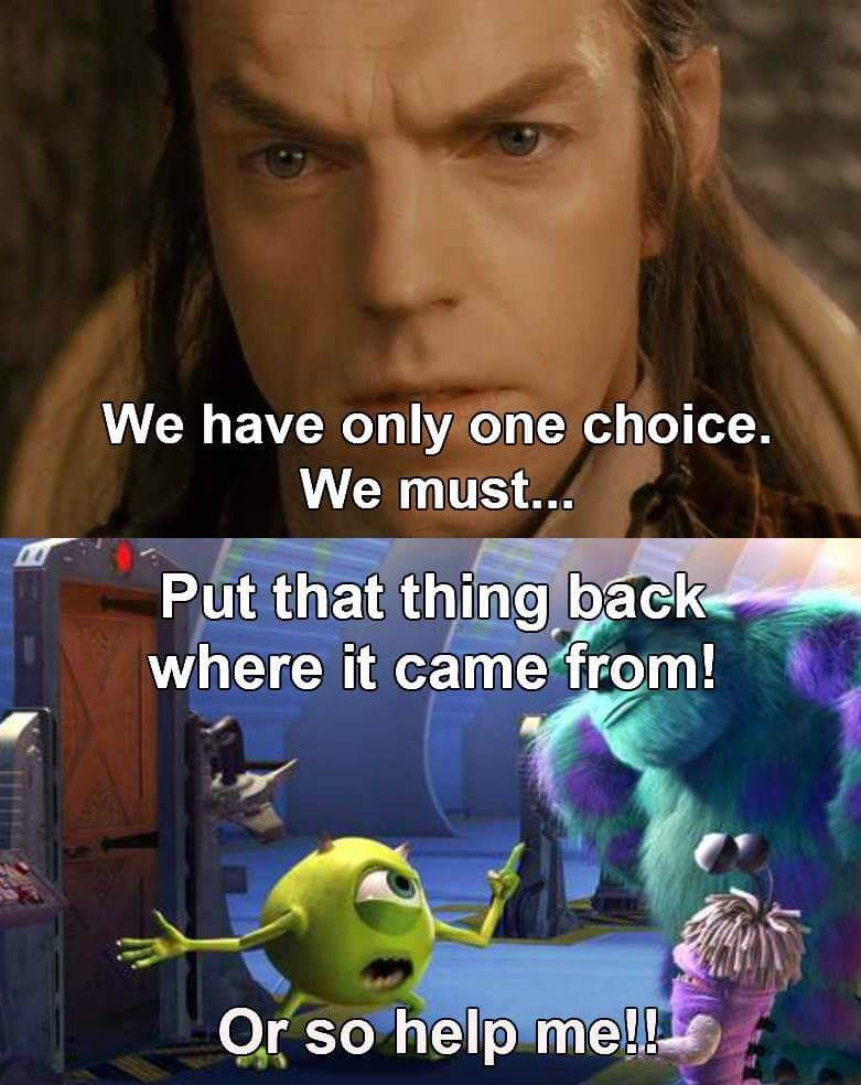 lotr and Monsters Inc meme with Elrond and Mike Wazowski saying they must put it back