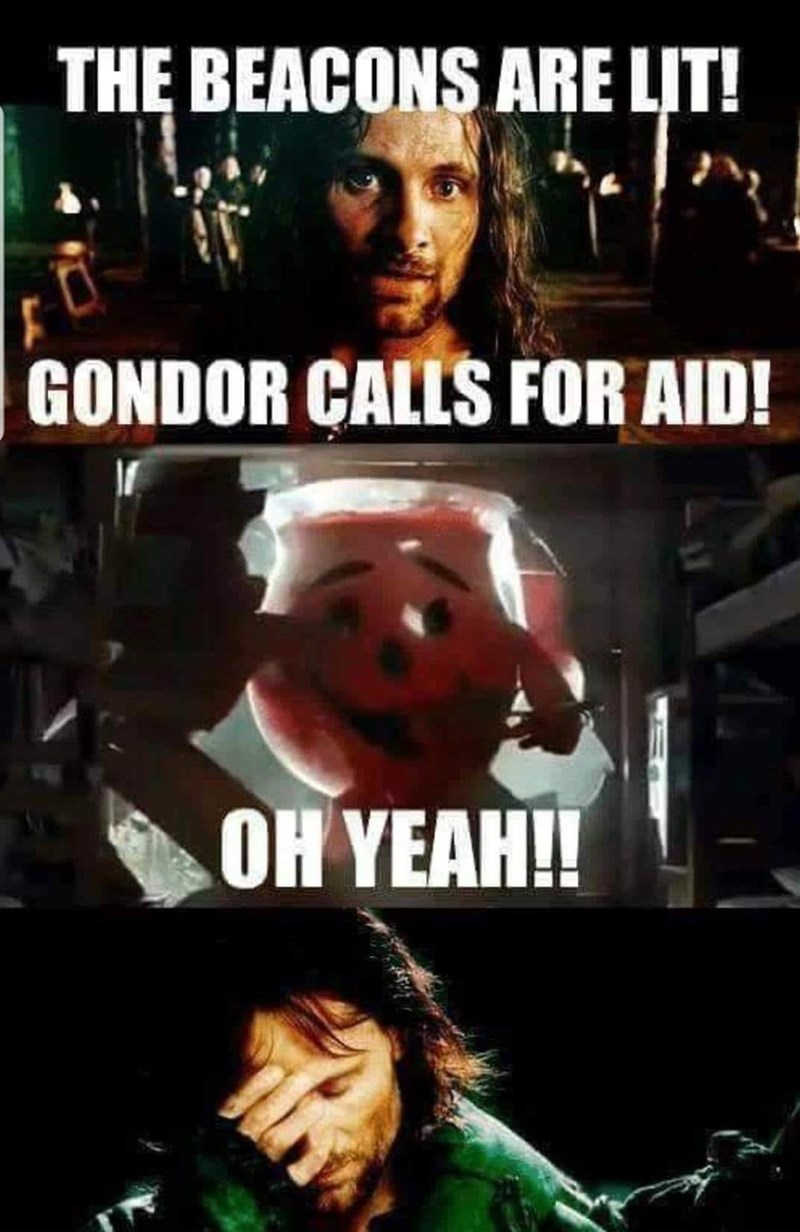 lotr meme about calling for Gondor calling for aid and getting the Kool Aid Man