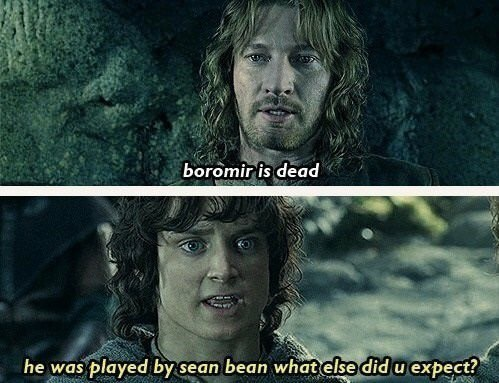 lotr meme with Frodo telling Eomer Sean Bean dies in every movie