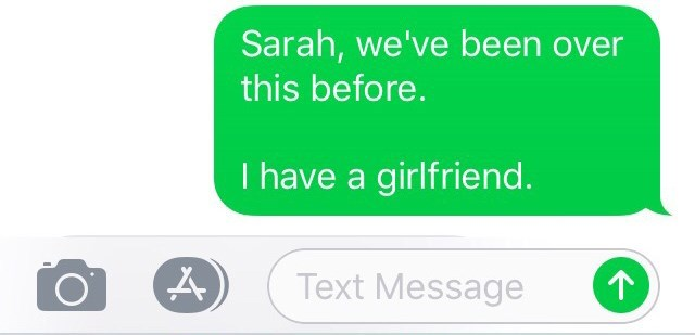 """Text that reads, """"Sarah, we've been over this before. I have a girlfriend"""""""