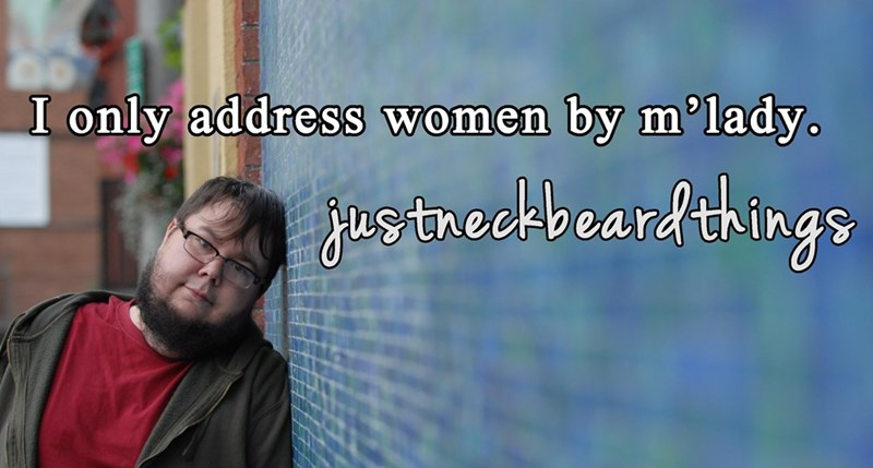 neckbeard meme with photo of man against wall captioned with I only address women by m'lday