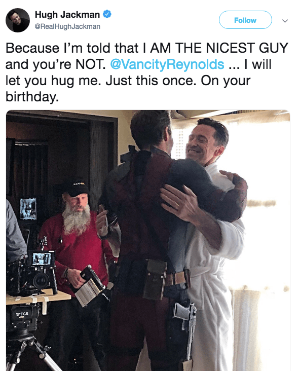 Font - Hugh Jackman Follow @RealHughJackman Because I'm told that I AM THE NICEST GUY and you're NOT. @VancityReynolds ... I will let you hug me. Just this once. On your birthday. A TCS