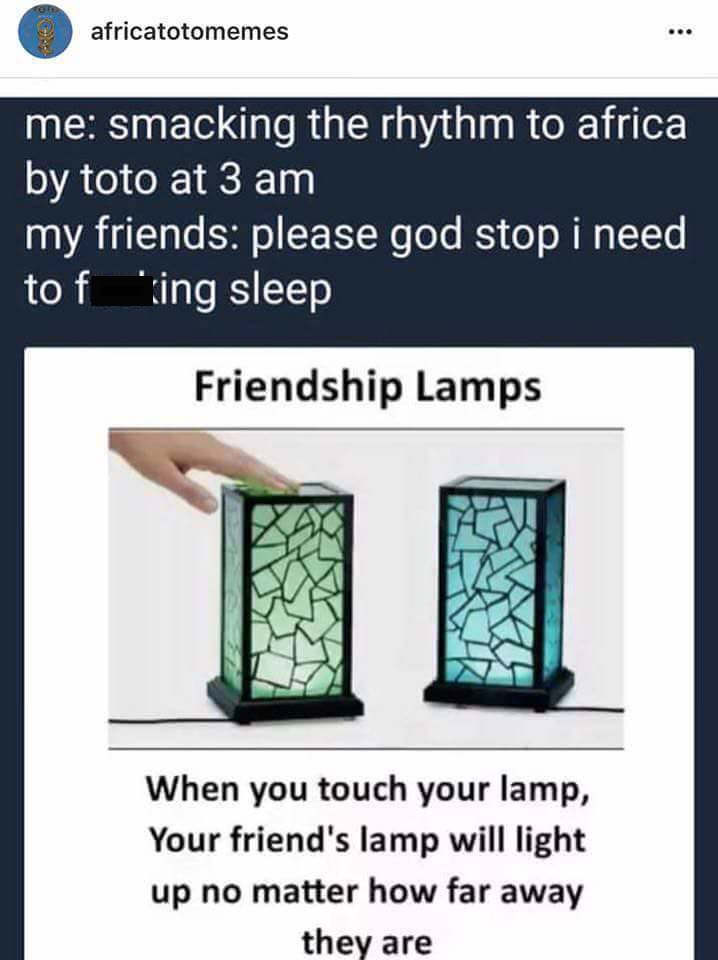 meme about friendship lamps and using them to the rhythm of Africa by Toto