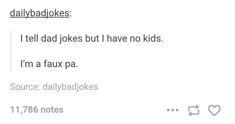 """Tumblr post that reads, """"I tell dad jokes but I have no kids; I'm a faux pa"""""""
