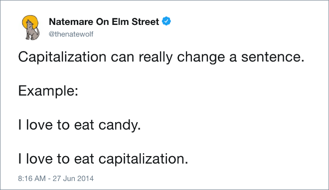 Text - Natemare On Elm Street @thenatewolf Capitalization can really change a sentence. Example: I love to eat candy. I love to eat capitalization. 8:16 AM - 27 Jun 2014