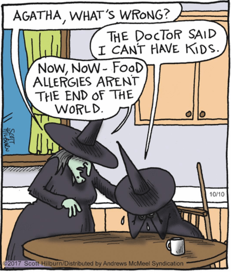 Cartoon - AGATHA, WHAT'S WRONG? THE DOCTOR SAID I CANT HAVE KIDS. Now, NoW- FooD ALLERGIES ARENT THE END OF THE WORLD 10/10 2017 Scott Hilburn/Distributed by Andrews McMeel Syndication