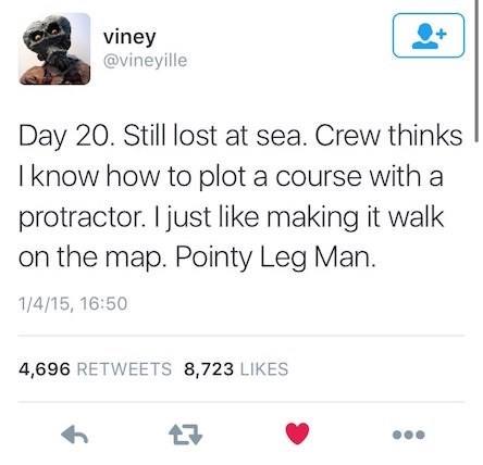 meme tweet about lost at sea and fooling the crew into thinking there is a plan by using a protractor by: @vineyille