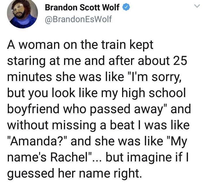 meme tweet of women who thought a stranger was her boyfriend from high school that had passed away. by: @BrandonEsWolf