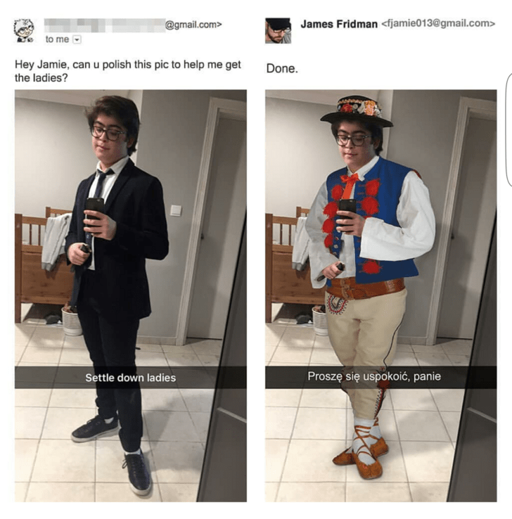 Clothing - @gmail.com> James Fridman <fjamie013@gmail.com> to me Hey Jamie, can u polish this pic to help me get the ladies? Done Proszę się uspokoić, panie Settle down ladies