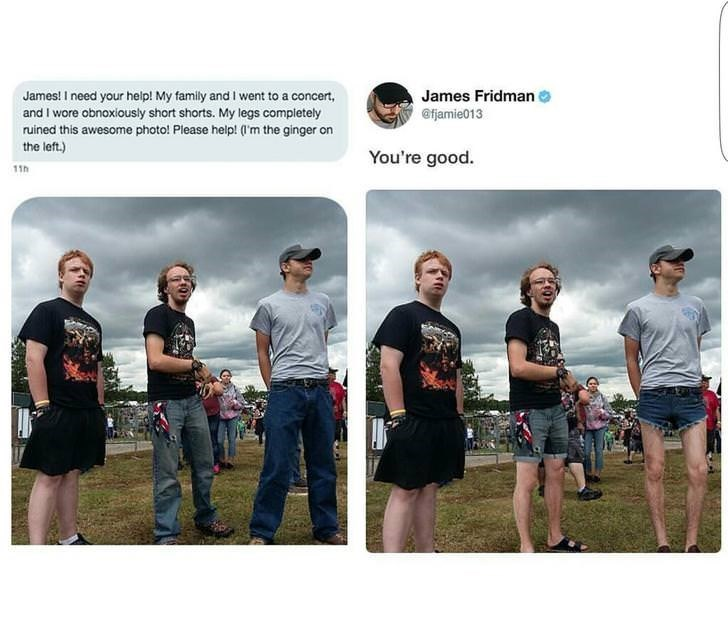 T-shirt - James Fridman James! I need your help! My family and I went to a concert, and I wore obnoxiously short shorts. My legs compietely ruined this awesome photo! Please help! ('m the ginger on the left.) @fjamie013 You're good. 11th
