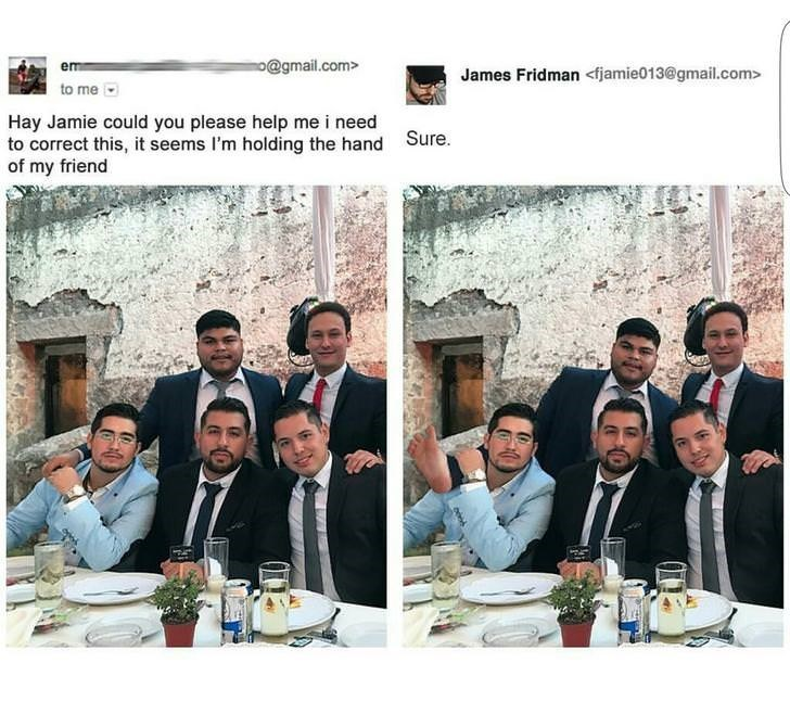 Facial expression - o@gmail.com> em James Fridman <fjamie013@gmail.com> to me Hay Jamie could you please help me i need to correct this, it seems I'm holding the hand of my friend Sure