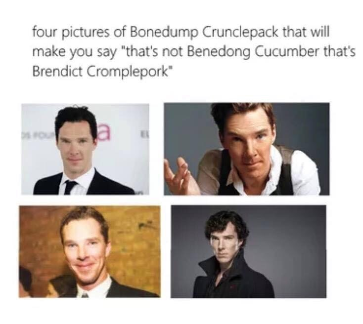 "Caption that reads, ""Four pictures of Bonedump Crunclepack that will make you say 'that's not Benedong Cucumber that's Brendict Cromplepork"" above four pics of Benedict Cumberbatch"