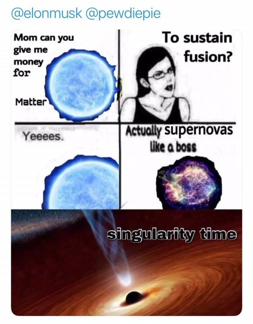 dank physics meme about star asking for matter to sustain fusion but instead explodes in a supernova and becomes black hole