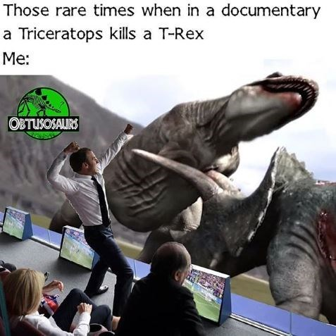 meme about being excited over triceratops killing a T-Rex in a movie with picture of excited man watching dinosaurs fight on a screen