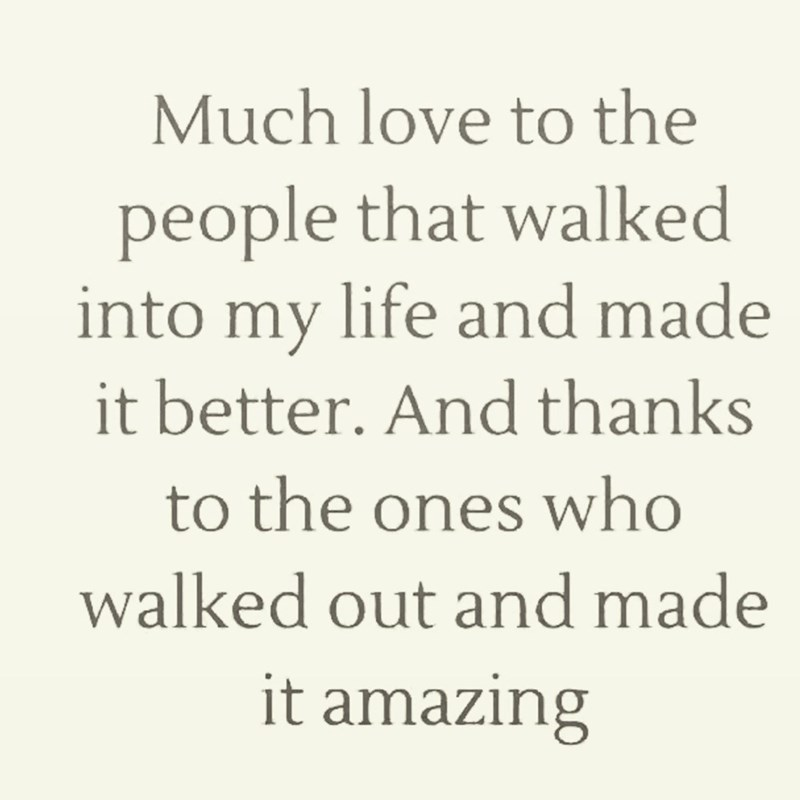 thanking the people who make your life good by being in it and the people who make it better by leaving it
