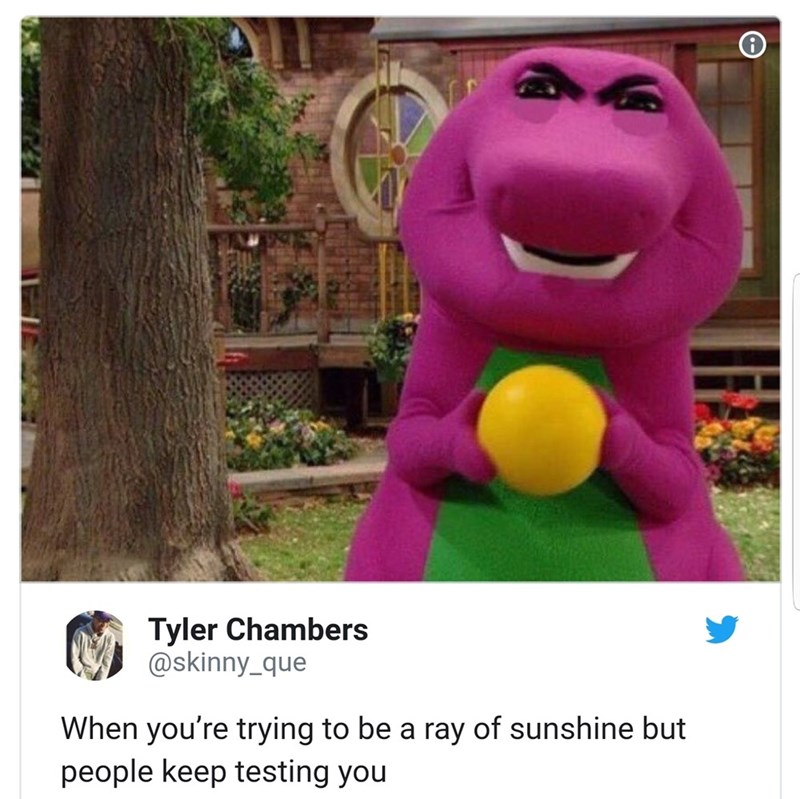 "Pic of angry Barney the Dinosaur with the caption, ""When you're trying to be a ray of sunshine but people keep testing you"""