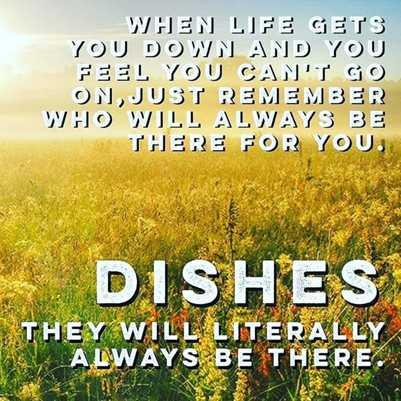 inspirational meme about dishes always being there for you