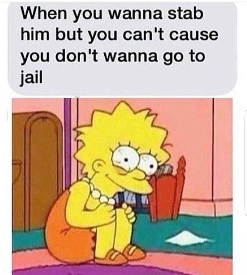 meme about not stabbing someone so you don't go to jail with picture of Lisa Simpson looking derangerd