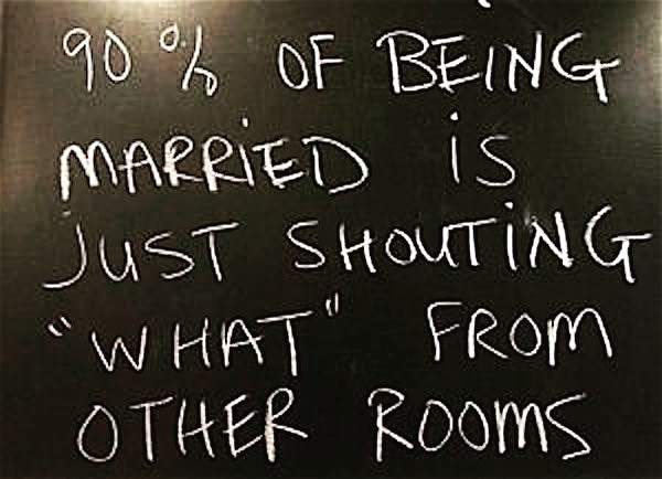 "meme about marriage life being about shouting ""what"" from different rooms"