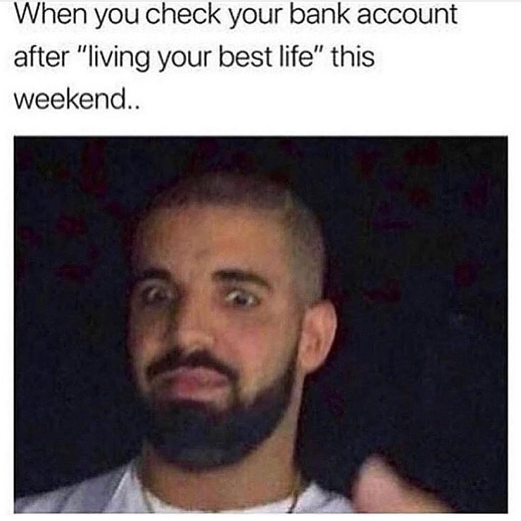 "Caption that reads, ""When you check your bank account after 'living your best life' this weekend..."" above a pic of scared Drake"