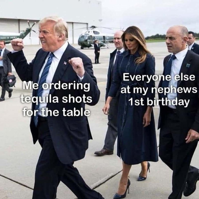 meme about ordering tequila shots at child's birthday part with picture of Donald Trump walking excitedly before his gloomy looking entourage