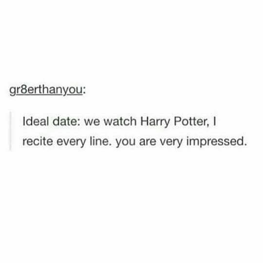 idea for ideal date being watching Harry Potter and reciting every line