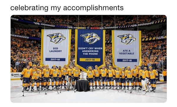 """meme about celebrating small accomplishments with picture of hockey team posing in front of signs reading """"didn't cry, did laundry"""""""