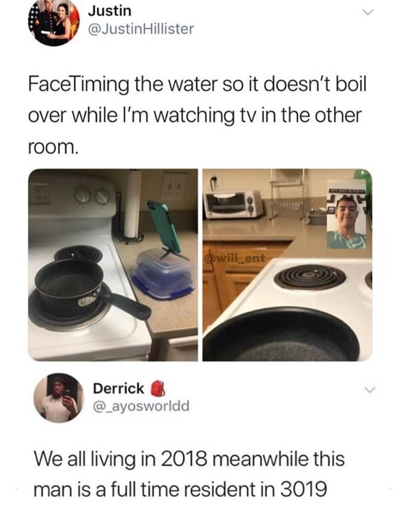 Funny meme about facetiming boiling water while in the other room.