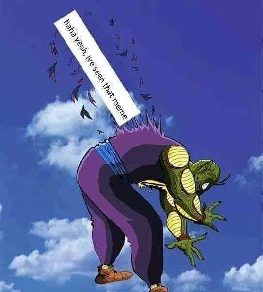 "Piccolo from Dragon Ball Z getting impaled by text saying ""I've seen that meme"""