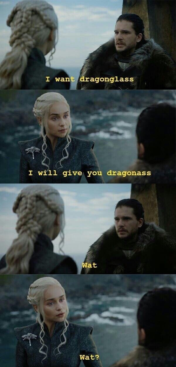 got meme with Jon Snow asking for dragonglass and Daenerys offering him dragonass