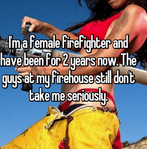 Happy - Imafemale firefig terand have been for 2 years now The guys atmy firehouse stall dont take me seriou