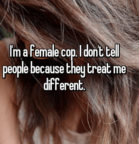 Hair - Tm a female cop.I dont tell people because they treat me different.