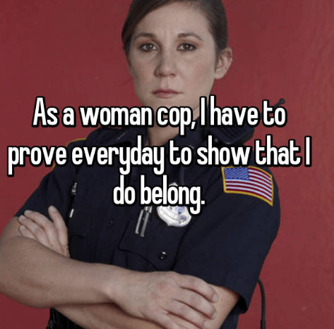 Text - As a woman cop,IThave to prove everyday to show that do belor