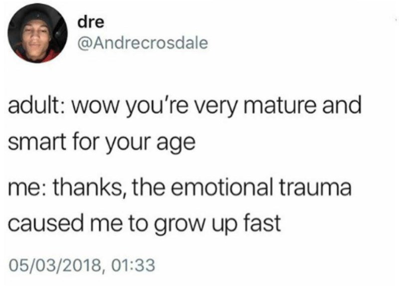 Tweet about emotional trauma causing young people to grow up fast and act mature for their age