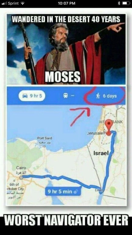 meme about Moses being the worst navigator ever for wandering the desert for 40 years with screenshot from Google Maps showing the walk from Egypt to Israel being only 6 days