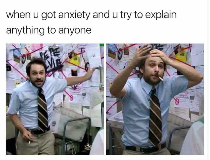 """pictures of Charlie from Always Sunny freaking out in front of wall covered in graphs and papers captioned """"when you got anxiety and you try to explain anything to anyone"""""""