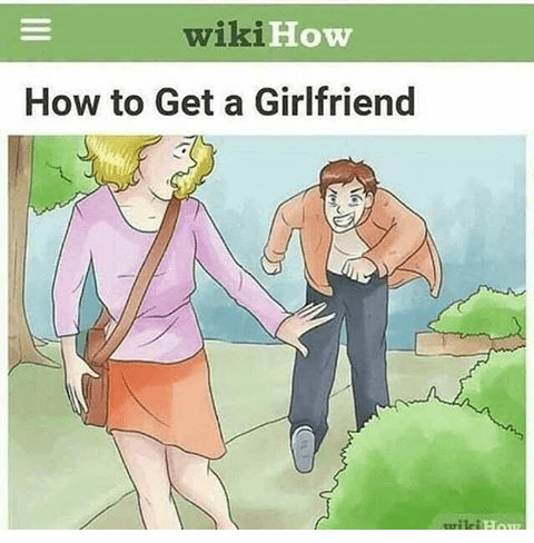 WikiHow meme about how to get a girlfriend with illustration of man chasing woman