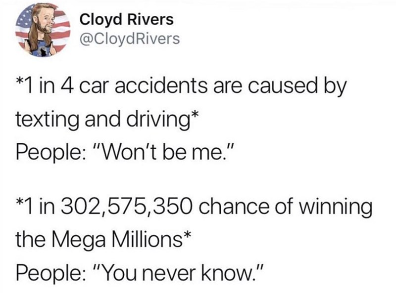 Funny tweet about people believing theyll win the lotter but not that theyll die if they text and drive.