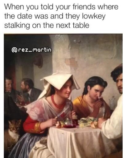 """Caption that reads, """"When you told your friends where the date was and they lowkey stalking on the next table"""" above a renaissance painting of some people looking over suspiciously from a table"""