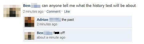 """Facebook post that reads, """"Can anyone tell me what the history test will be about?"""" Someone replies, """"The past"""" and OP responds with, """"F*ck off"""""""