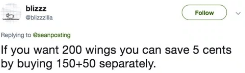 Text - blizzz Follow @blizzzilla Replying to @seanposting If you want 200 wings you can save 5 cents |by buying 150+50 separately