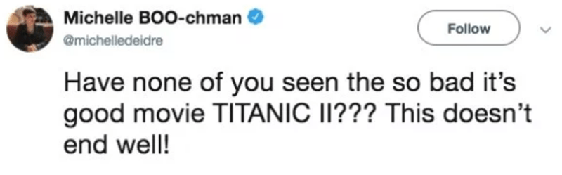 Text - Michelle BOO-chman Follow @michelledeidre Have none of you seen the so bad it's good movie TITANIC II??? This doesn't end well!