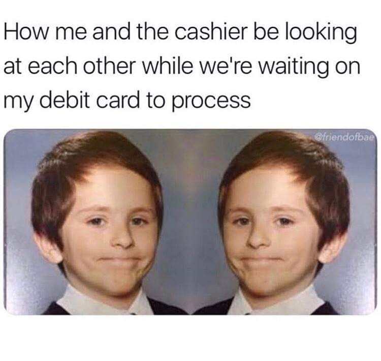 "Caption that reads, ""How me and the cashier be looking at each other while we're waiting on my debit card to process"" above pics of an elementary school kids mirrored and looking very awkward at himself"