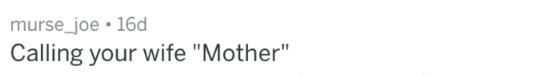 "Text - murse_joe 16d Calling your wife ""Mother"""