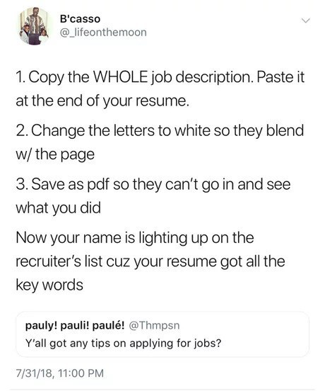 Tweet advising people applying to jobs to copy and paste the entire job description into your resume and make the text into white font so that all of the key words display to the recruiters