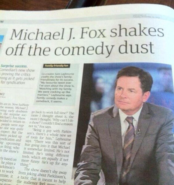 headline - Text - Michael J. Fox shakes off the comedy dust Familyriendly un Surprise success Comedian's new show proving the critics ong as it gets picked for syndication Co-eator Sam Layboume cedits the shows amily friendness Ror its success My favourie tweet ever ve seen about the show is Watching with my family We were cracking up bke maniacs Laybourne says Family comedy makes a comeback, it seems aiNow halay the seasce Michael early doueers go back to work full time? The prise sac chael Fox